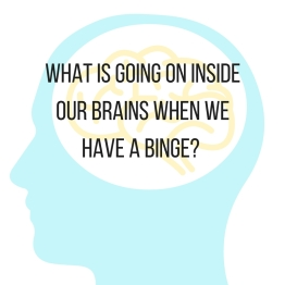 What is going on inside our brains when we have a binge?-3